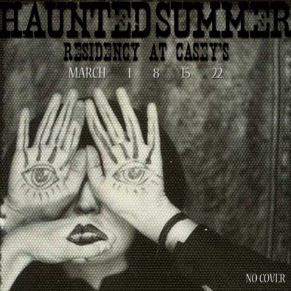 HAUNTED-SUMMER-MARCH-RESIDENCY-AT-CASEYS